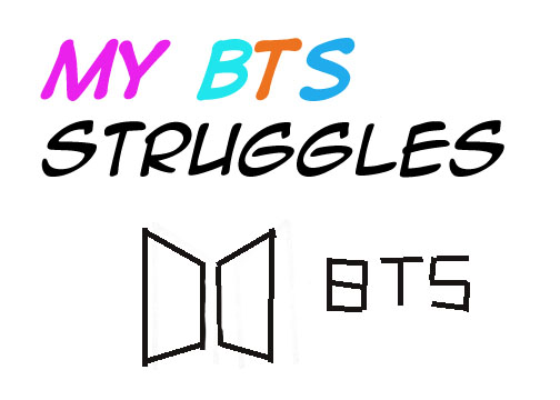 My BTS Struggles, List1 |